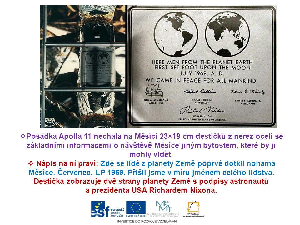  Posádka Apolla 11 nechala na Měsíci 23×18 cm destičku z nerez oceli se základními informacemi o návštěvě Měsíce jiným bytostem, které by ji mohly vi