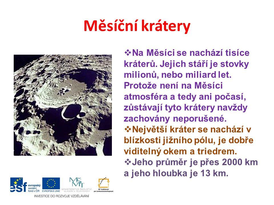 Měsíční krátery  Na Měsíci se nachází tisíce kráterů. Jejich stáří je stovky milionů, nebo miliard let. Protože není na Měsíci atmosféra a tedy ani p