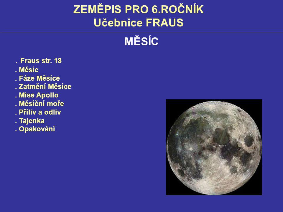 ZEMĚPIS PRO 6.ROČNÍK Učebnice FRAUS MĚSÍC. Fraus str. 18. Měsíc. Fáze Měsíce. Zatmění Měsíce. Mise Apollo. Měsíční moře. Příliv a odliv. Tajenka. Opak