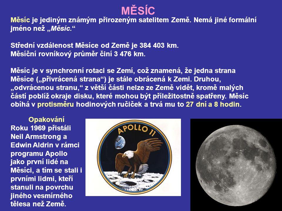 """MĚSÍC Měsíc je jediným známým přirozeným satelitem Země. Nemá jiné formální jméno než """"Měsíc."""" Střední vzdálenost Měsíce od Země je 384 403 km. Měsíčn"""