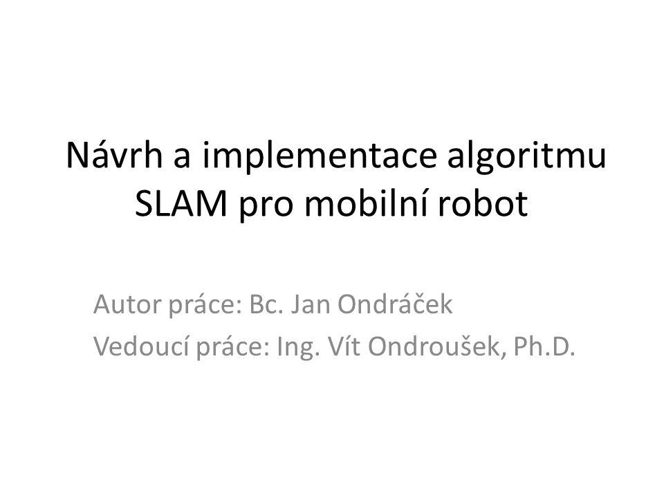 Body zadání Seznamte se s problematikou synchronní lokalizace a mapování pro vnitřní mobilní roboty.
