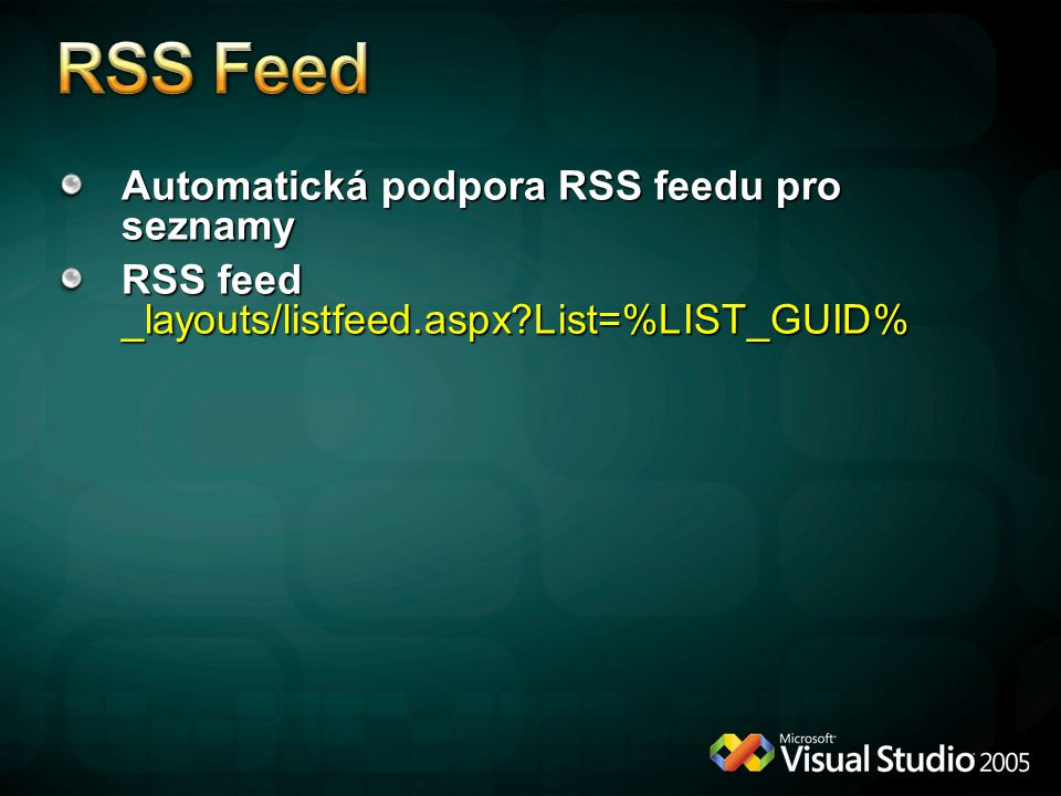 Automatická podpora RSS feedu pro seznamy RSS feed _layouts/listfeed.aspx?List=%LIST_GUID%