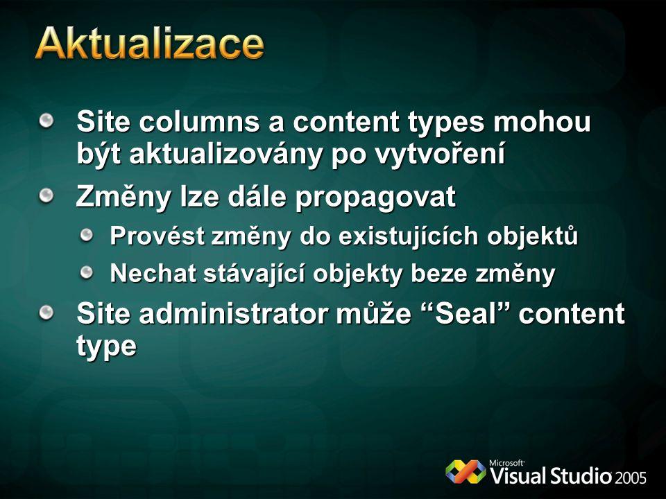 Site columns a content types mohou být aktualizovány po vytvoření Změny lze dále propagovat Provést změny do existujících objektů Nechat stávající objekty beze změny Site administrator může Seal content type
