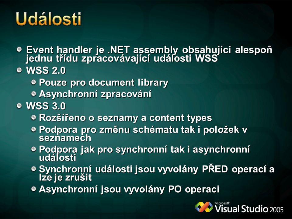 Event handler je.NET assembly obsahující alespoň jednu třídu zpracovávající události WSS WSS 2.0 Pouze pro document library Asynchronní zpracování WSS 3.0 Rozšířeno o seznamy a content types Podpora pro změnu schématu tak i položek v seznamech Podpora jak pro synchronní tak i asynchronní události Synchronní události jsou vyvolány PŘED operací a lze je zrušit Asynchronní jsou vyvolány PO operaci