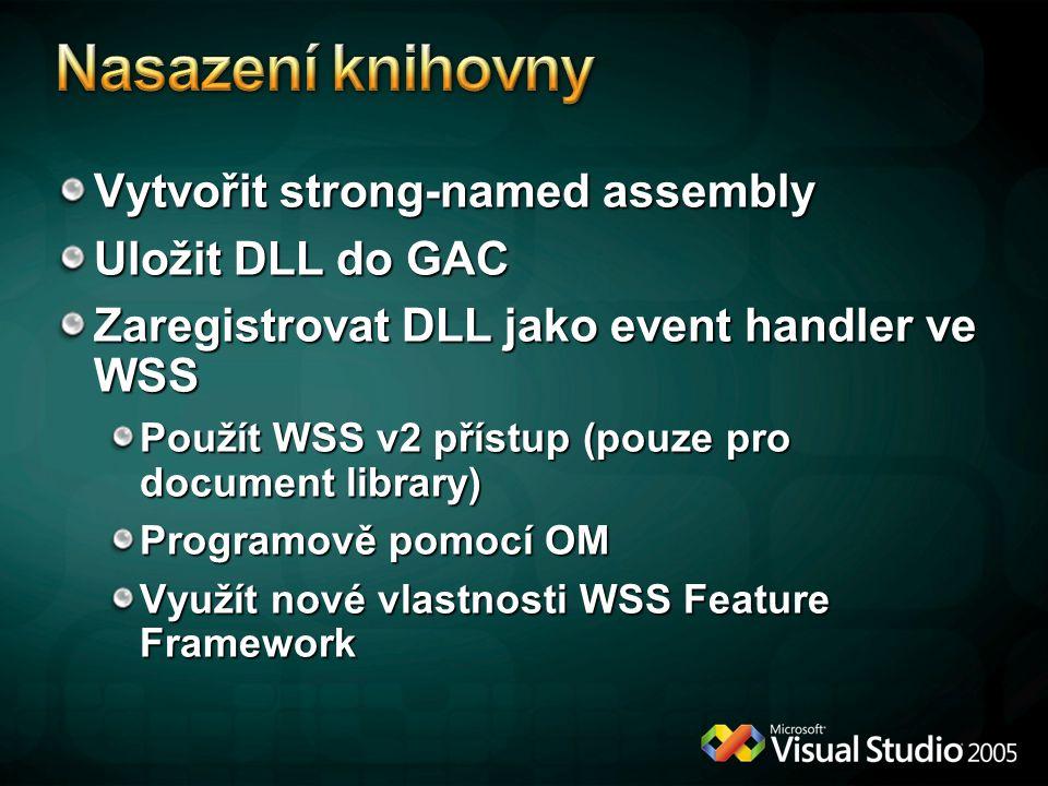 Vytvořit strong-named assembly Uložit DLL do GAC Zaregistrovat DLL jako event handler ve WSS Použít WSS v2 přístup (pouze pro document library) Programově pomocí OM Využít nové vlastnosti WSS Feature Framework