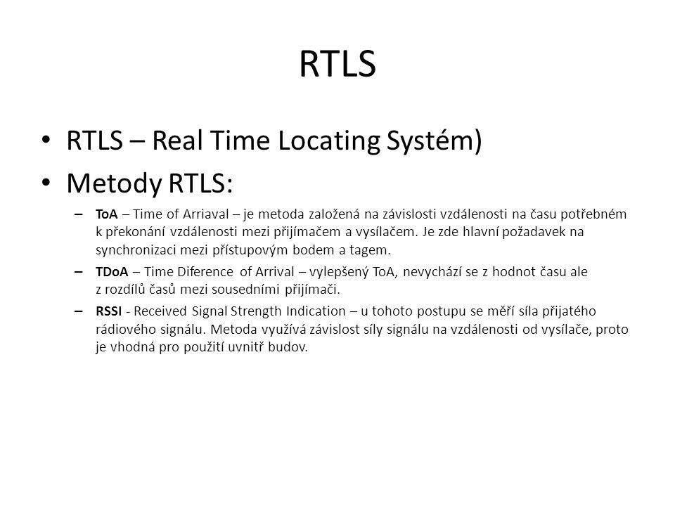 RTLS RTLS – Real Time Locating Systém) Metody RTLS: – ToA – Time of Arriaval – je metoda založená na závislosti vzdálenosti na času potřebném k překonání vzdálenosti mezi přijímačem a vysílačem.