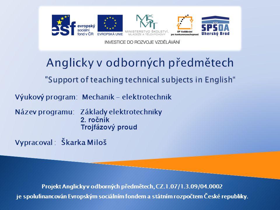 Projekt Anglicky v odborných předmětech, CZ.1.07/1.3.09/04.0002 je spolufinancován Evropským sociálním fondem a státním rozpočtem České republiky. Výu