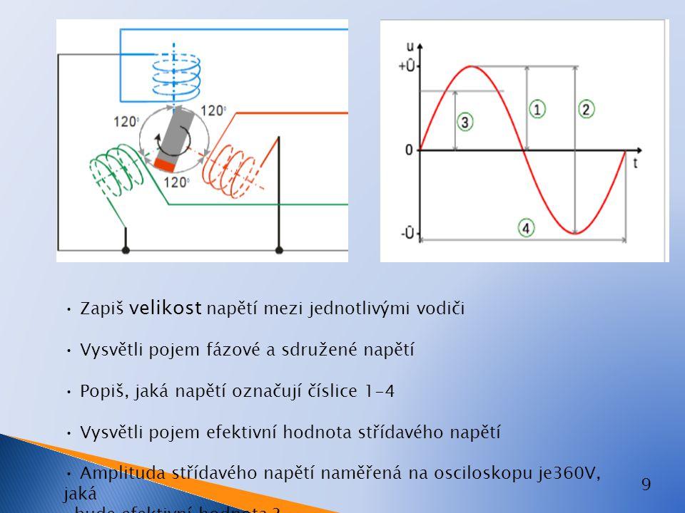 9 Zapiš velikost napětí mezi jednotlivými vodiči Vysvětli pojem fázové a sdružené napětí Popiš, jaká napětí označují číslice 1-4 Vysvětli pojem efekti