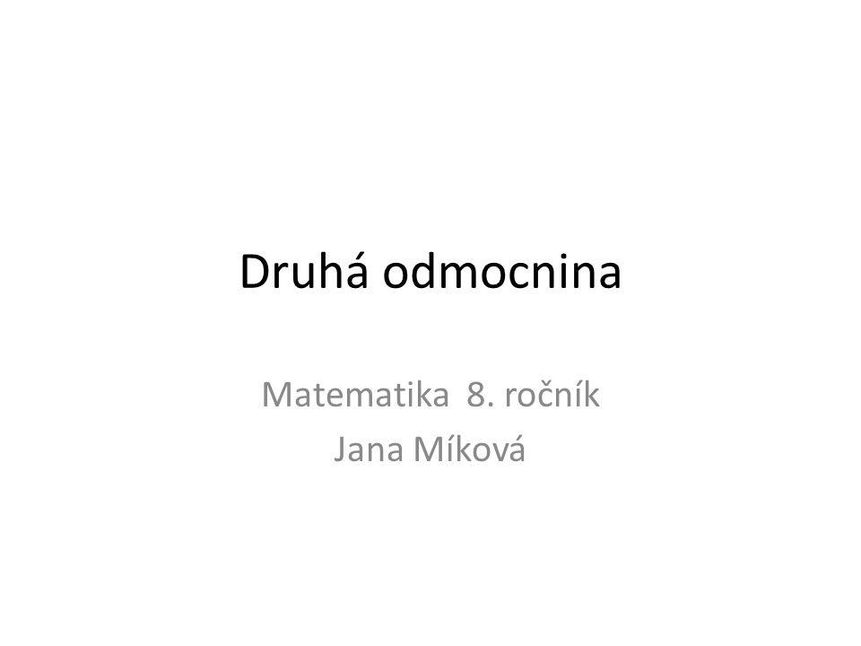 Druhá odmocnina Matematika 8. ročník Jana Míková