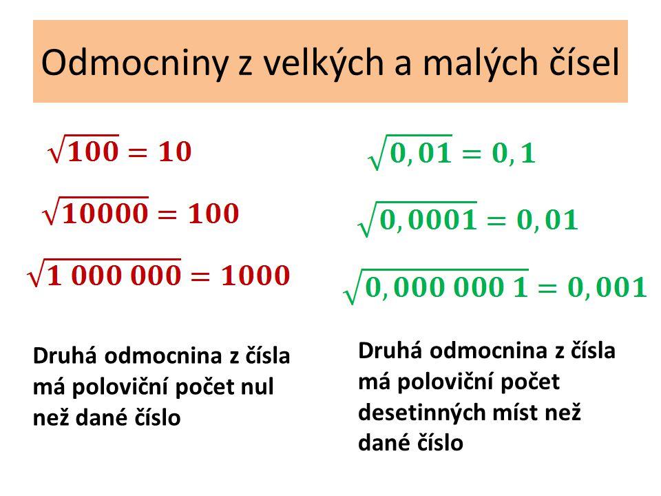 Odmocniny z velkých a malých čísel Druhá odmocnina z čísla má poloviční počet nul než dané číslo Druhá odmocnina z čísla má poloviční počet desetinných míst než dané číslo