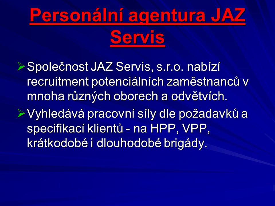 Personální agentura JAZ Servis  Společnost JAZ Servis, s.r.o. nabízí recruitment potenciálních zaměstnanců v mnoha různých oborech a odvětvích.  Vyh