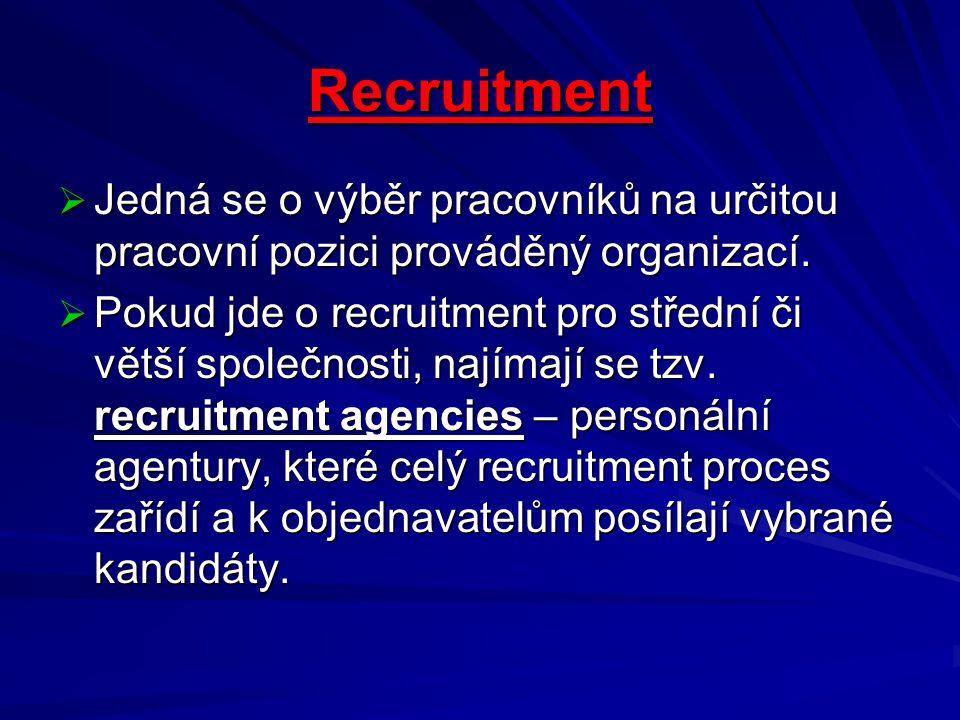 Recruitment  Jedná se o výběr pracovníků na určitou pracovní pozici prováděný organizací.  Pokud jde o recruitment pro střední či větší společnosti,