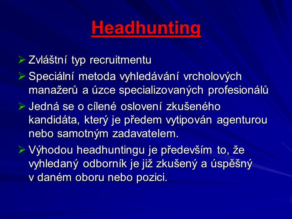 Headhunting  Zvláštní typ recruitmentu  Speciální metoda vyhledávání vrcholových manažerů a úzce specializovaných profesionálů  Jedná se o cílené o