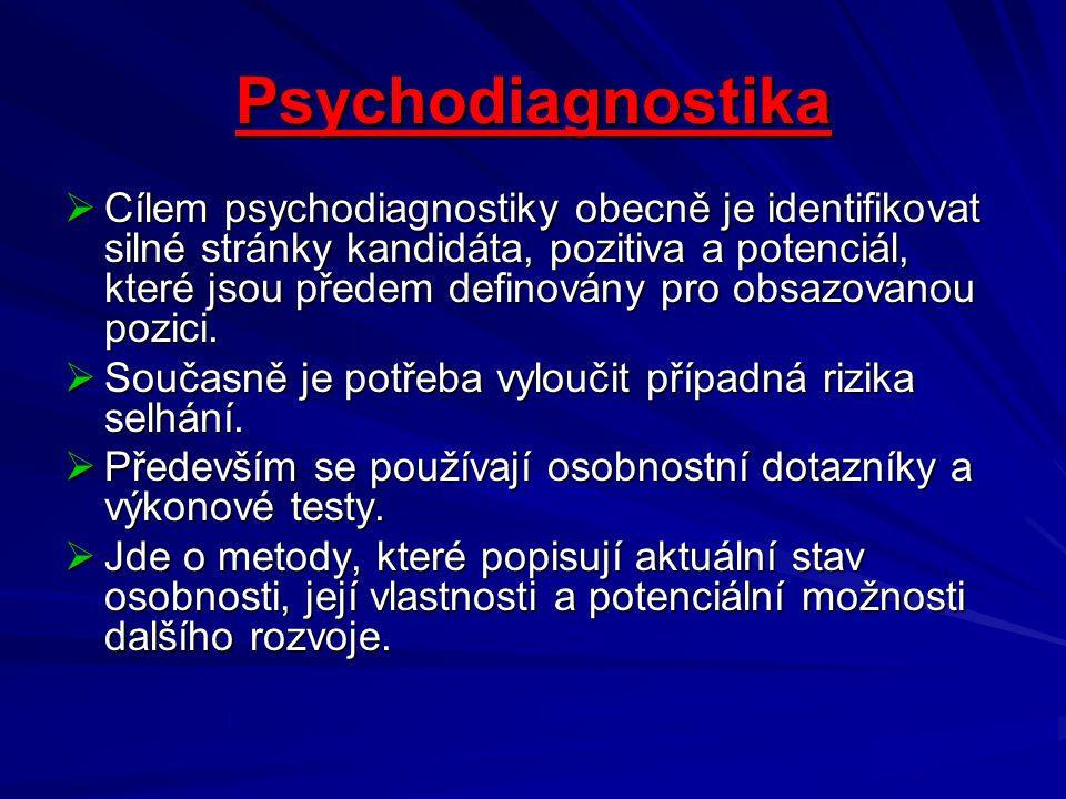 Psychodiagnostika  Cílem psychodiagnostiky obecně je identifikovat silné stránky kandidáta, pozitiva a potenciál, které jsou předem definovány pro ob