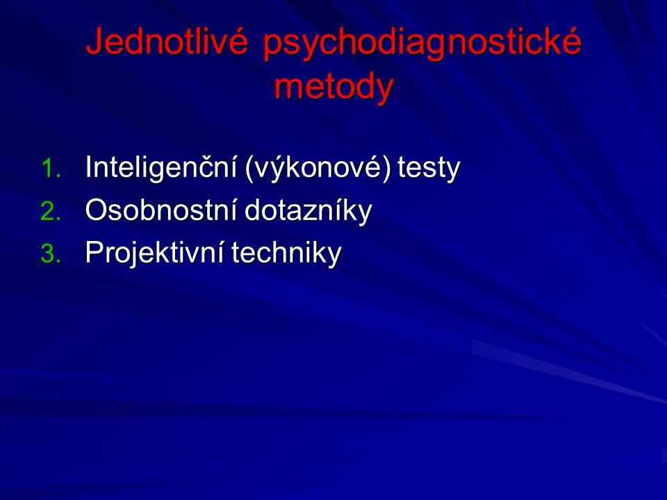 Jednotlivé psychodiagnostické metody 1. Inteligenční (výkonové) testy 2. Osobnostní dotazníky 3. Projektivní techniky