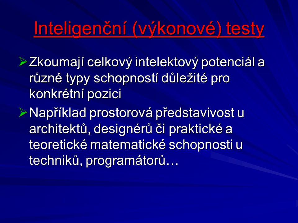 Inteligenční (výkonové) testy  Zkoumají celkový intelektový potenciál a různé typy schopností důležité pro konkrétní pozici  Například prostorová př