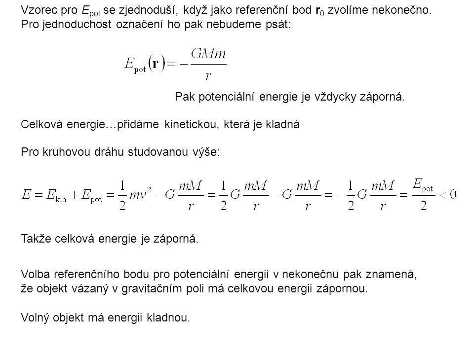 Celková energie…přidáme kinetickou, která je kladná Pro kruhovou dráhu studovanou výše: Vzorec pro E pot se zjednoduší, když jako referenční bod r 0 z