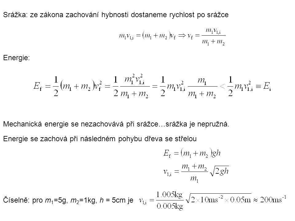 Srážka: ze zákona zachování hybnosti dostaneme rychlost po srážce Energie: Mechanická energie se nezachovává při srážce…srážka je nepružná. Energie se