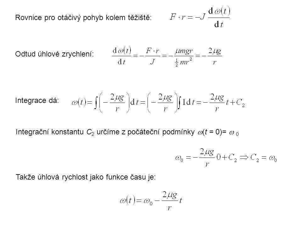 Rovnice pro otáčivý pohyb kolem těžiště: Integrační konstantu C 2 určíme z počáteční podmínky  (t = 0)=  0 Odtud úhlové zrychlení: Integrace dá: Tak