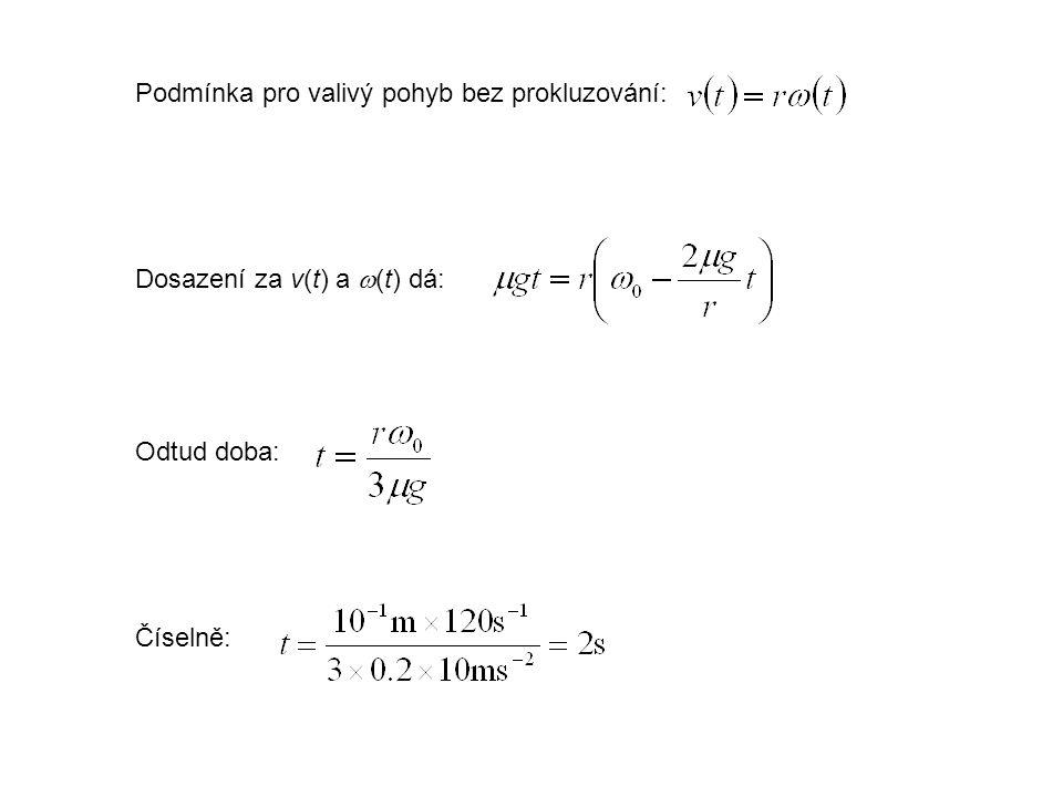 Podmínka pro valivý pohyb bez prokluzování: Dosazení za v(t) a  (t) dá: Odtud doba: Číselně: