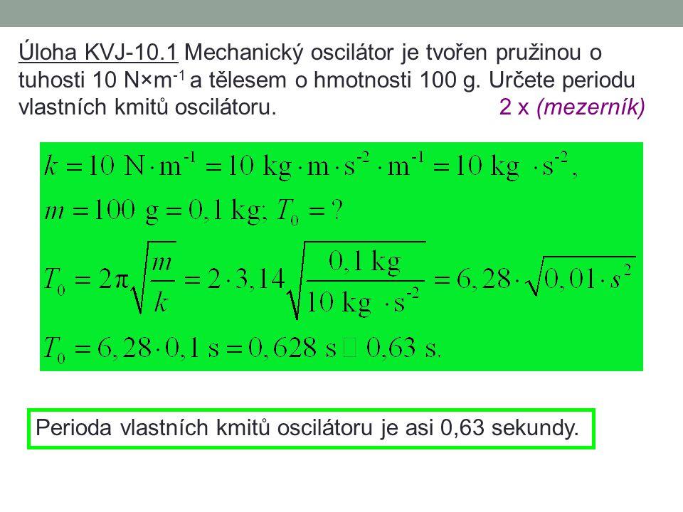 10. Dynamika harmonického pohybu – příklady Napište přehled fyzikálních vztahů používaných při výpočtu vlastní frekvence, vlastní periody a vlastní úh