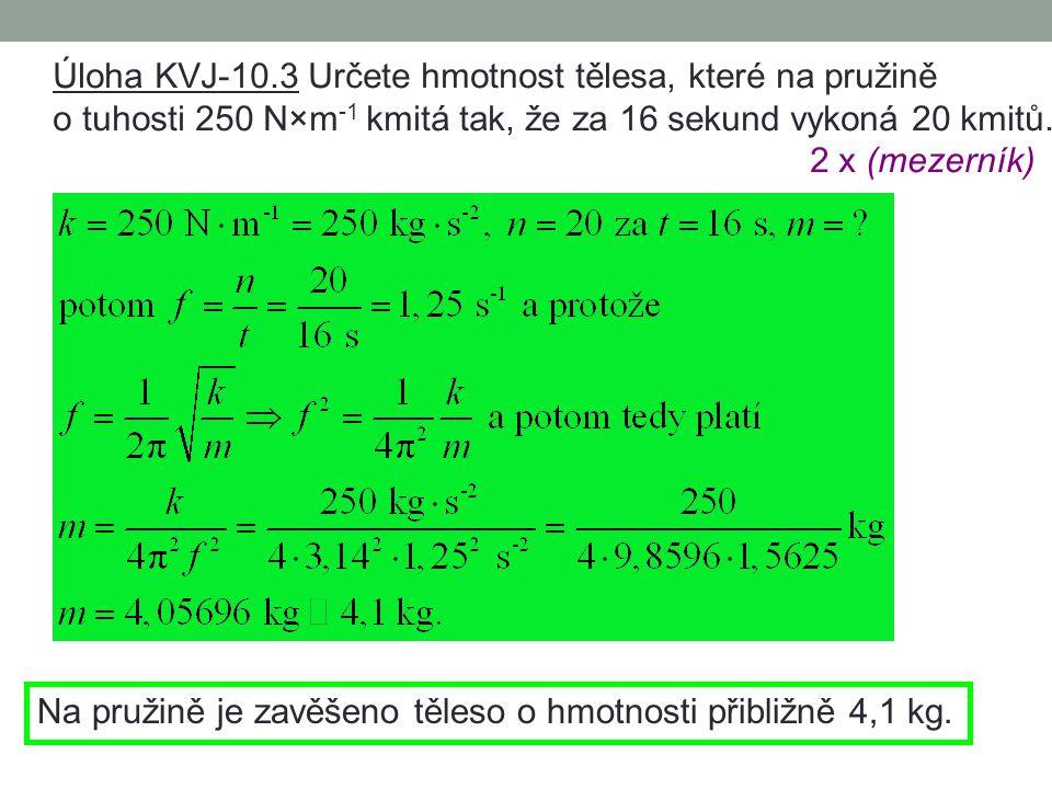 Výpočet tuhosti pružiny:2 x (mezerník) Mechanický oscilátor je tvořený pružinou o tuhosti přibližně 111 Nm.