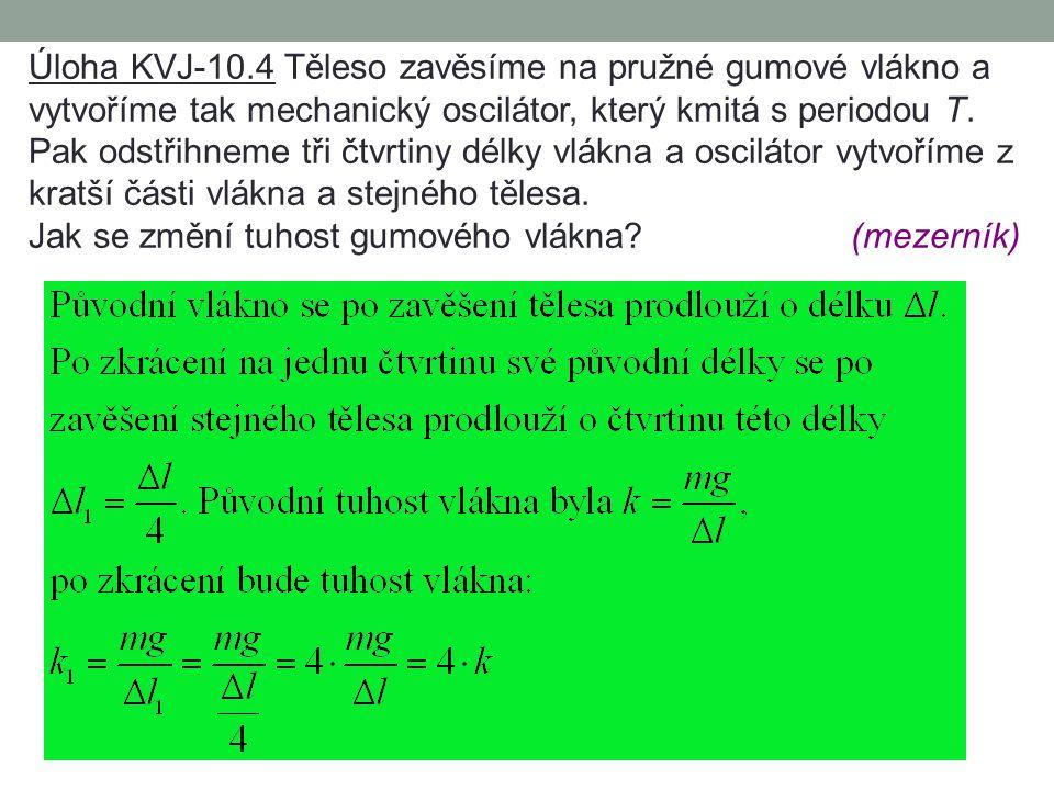 Úloha KVJ-10.3 Určete hmotnost tělesa, které na pružině o tuhosti 250 N  m -1 kmitá tak, že za 16 sekund vykoná 20 kmitů. 2 x (mezerník) Na pružině j