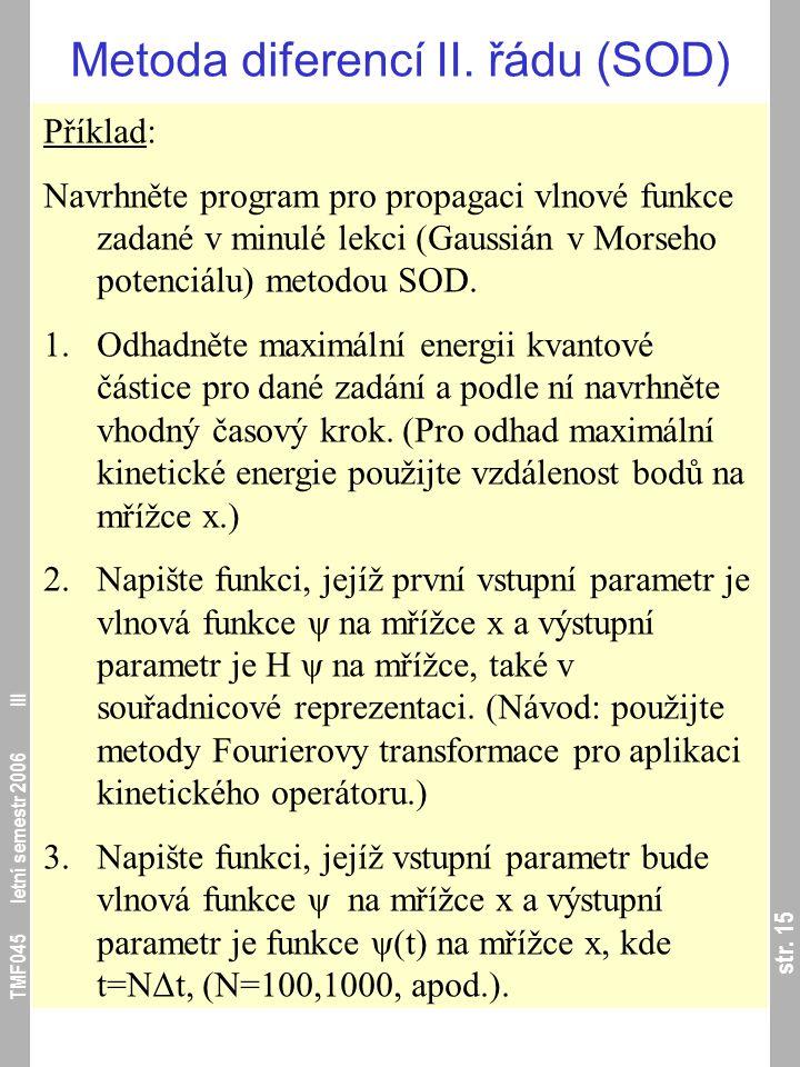 str. 15 TMF045 letní semestr 2006 III Metoda diferencí II. řádu (SOD) Příklad: Navrhněte program pro propagaci vlnové funkce zadané v minulé lekci (Ga