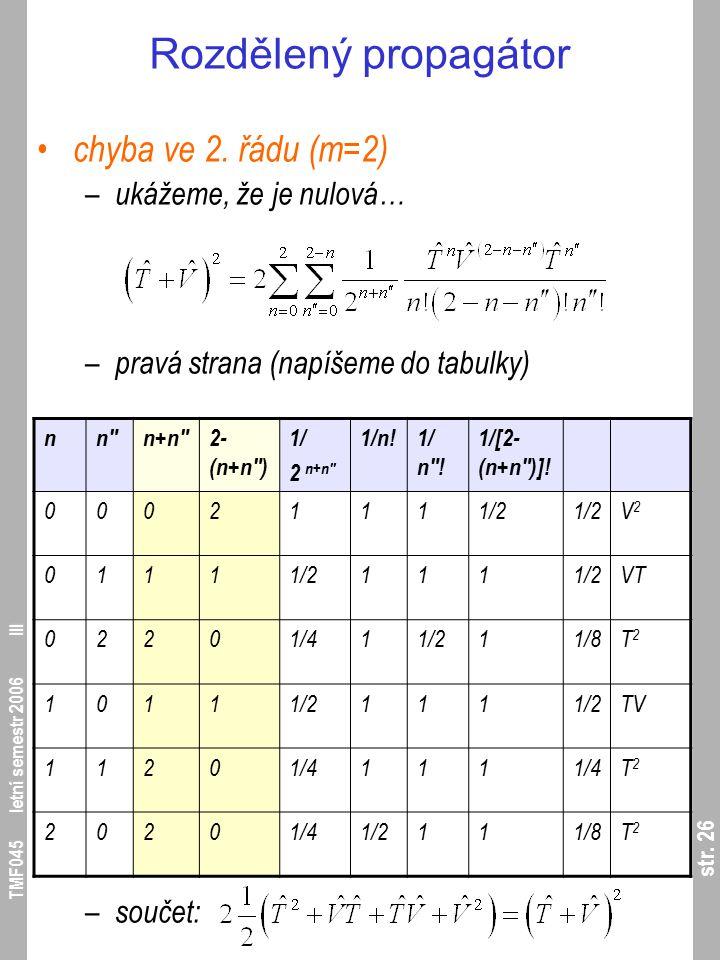 str. 26 TMF045 letní semestr 2006 III Rozdělený propagátor chyba ve 2. řádu (m=2) – ukážeme, že je nulová… – pravá strana (napíšeme do tabulky) – souč