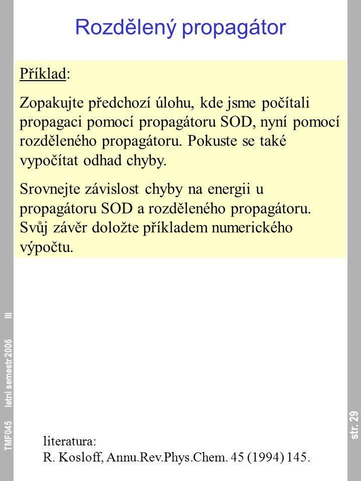 str. 29 TMF045 letní semestr 2006 III Rozdělený propagátor Příklad: Zopakujte předchozí úlohu, kde jsme počítali propagaci pomocí propagátoru SOD, nyn