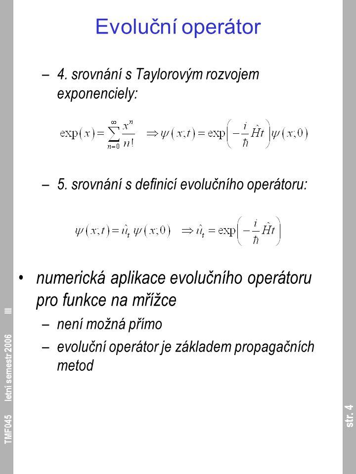str. 4 TMF045 letní semestr 2006 III Evoluční operátor – 4. srovnání s Taylorovým rozvojem exponenciely: – 5. srovnání s definicí evolučního operátoru