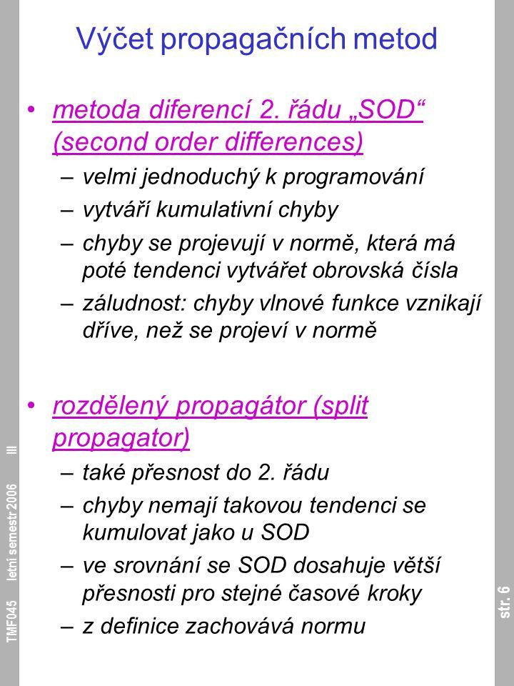 """str. 6 TMF045 letní semestr 2006 III Výčet propagačních metod metoda diferencí 2. řádu """"SOD"""" (second order differences) –velmi jednoduchý k programová"""