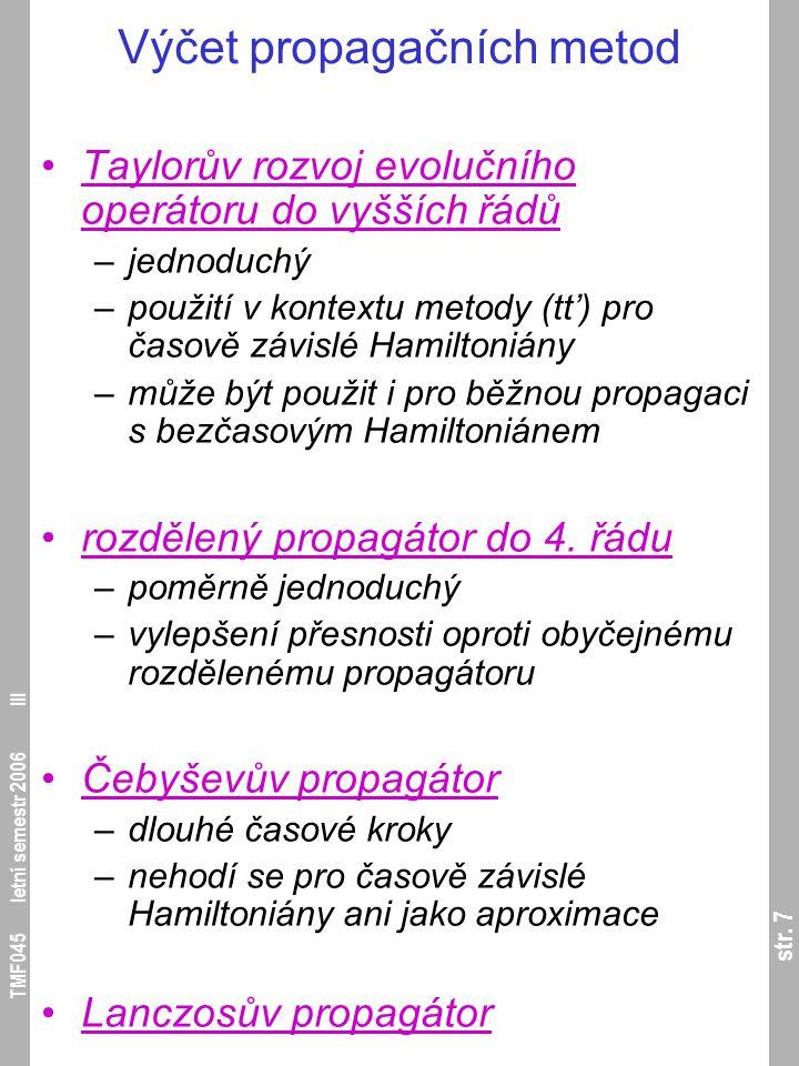 str. 7 TMF045 letní semestr 2006 III Výčet propagačních metod Taylorův rozvoj evolučního operátoru do vyšších řádů –jednoduchý –použití v kontextu met