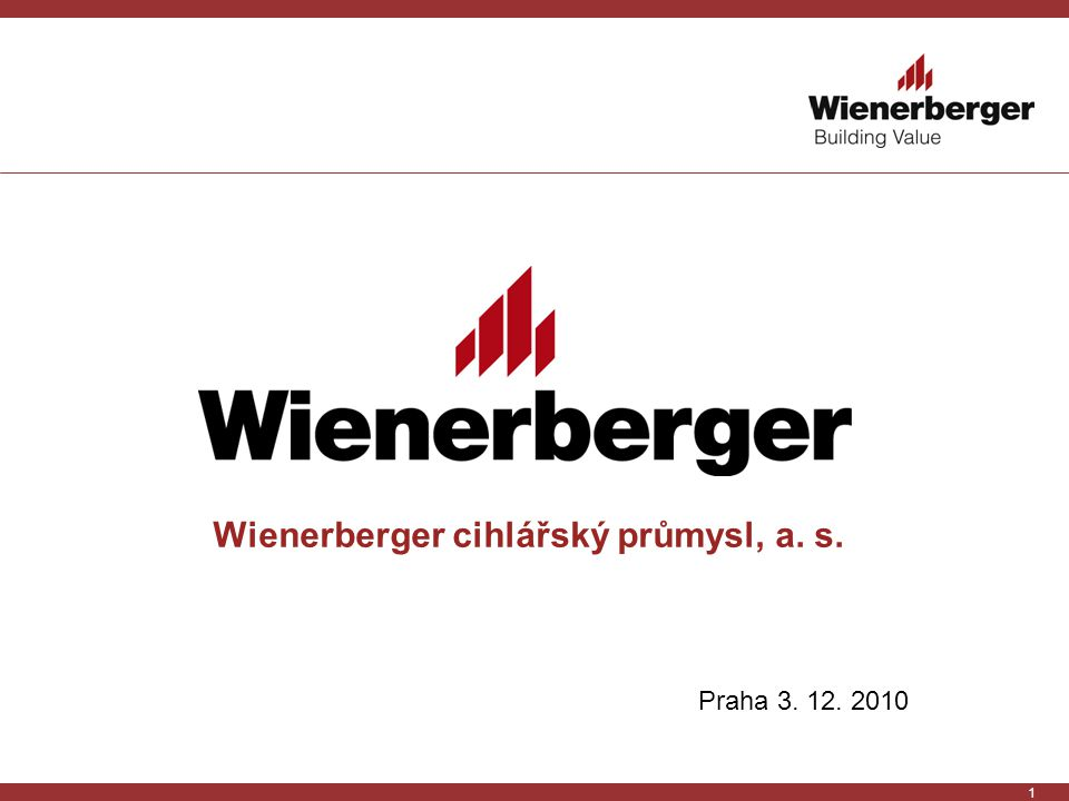1 Wienerberger cihlářský průmysl, a. s. Praha 3. 12. 2010