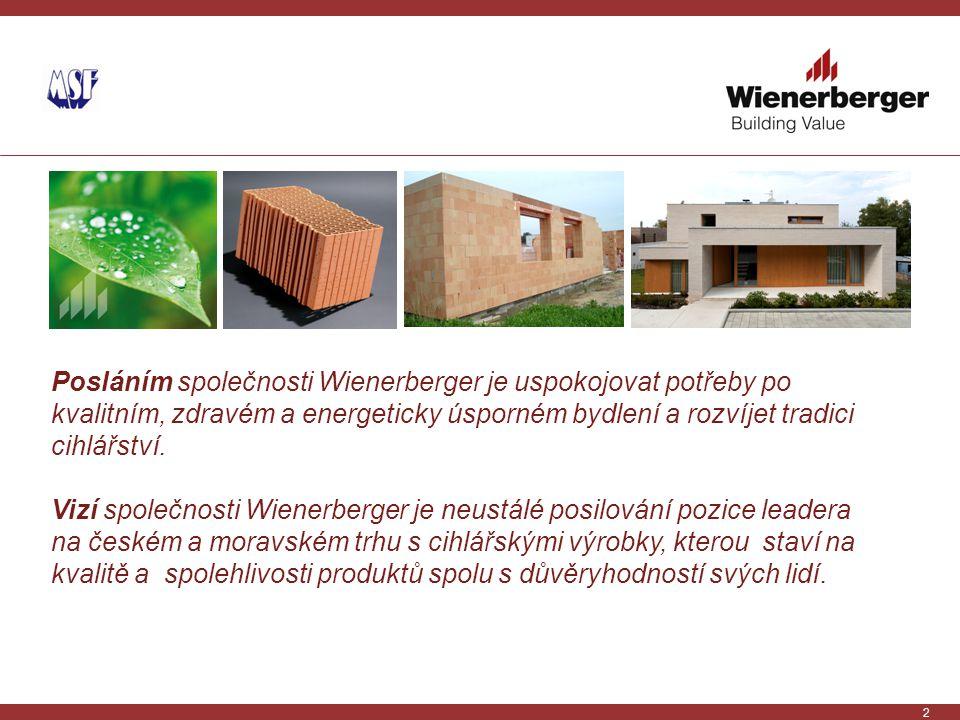 2 Posláním společnosti Wienerberger je uspokojovat potřeby po kvalitním, zdravém a energeticky úsporném bydlení a rozvíjet tradici cihlářství. Vizí sp
