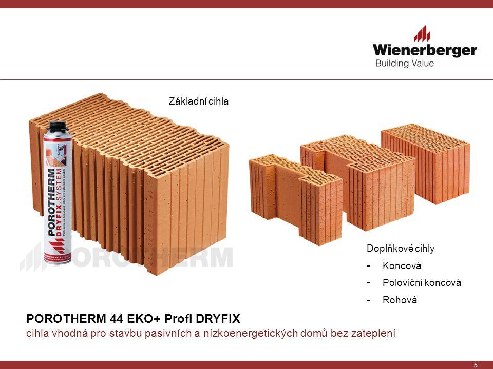 5 POROTHERM 44 EKO+ Profi DRYFIX cihla vhodná pro stavbu pasivních a nízkoenergetických domů bez zateplení Základní cihla Doplňkové cihly - Koncová -