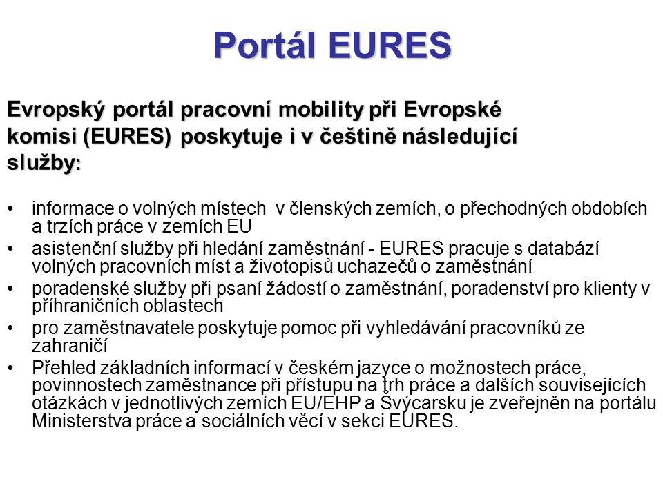 Portál EURES Evropský portál pracovní mobility při Evropské komisi (EURES) poskytuje i v češtině následující služby : informace o volných místech v členských zemích, o přechodných obdobích a trzích práce v zemích EU asistenční služby při hledání zaměstnání - EURES pracuje s databází volných pracovních míst a životopisů uchazečů o zaměstnání poradenské služby při psaní žádostí o zaměstnání, poradenství pro klienty v příhraničních oblastech pro zaměstnavatele poskytuje pomoc při vyhledávání pracovníků ze zahraničí Přehled základních informací v českém jazyce o možnostech práce, povinnostech zaměstnance při přístupu na trh práce a dalších souvisejících otázkách v jednotlivých zemích EU/EHP a Švýcarsku je zveřejněn na portálu Ministerstva práce a sociálních věcí v sekci EURES.