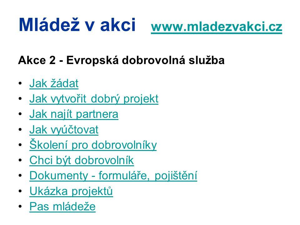 Mládež v akci www.mladezvakci.cz www.mladezvakci.cz Akce 2 - Evropská dobrovolná služba Jak žádat Jak vytvořit dobrý projekt Jak najít partnera Jak vy