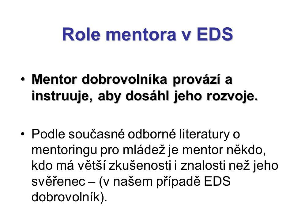 Role mentora v EDS Mentor dobrovolníka provází a instruuje, aby dosáhl jeho rozvoje.Mentor dobrovolníka provází a instruuje, aby dosáhl jeho rozvoje.