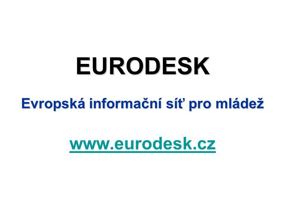 EURODESK Evropská informační síť pro mládež www.eurodesk.cz