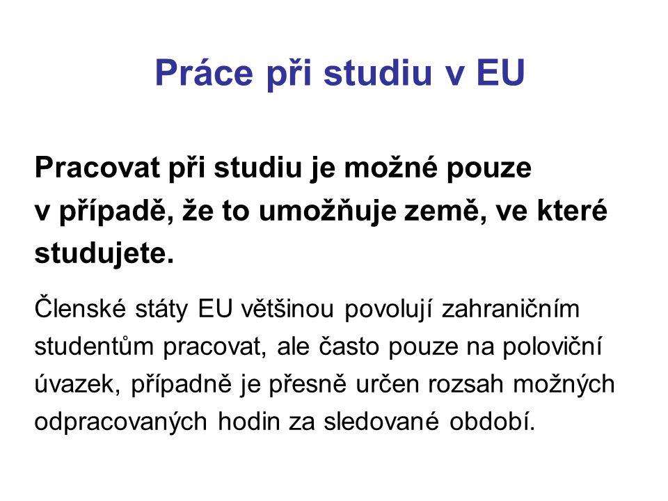 Práce při studiu v EU Pracovat při studiu je možné pouze v případě, že to umožňuje země, ve které studujete. Členské státy EU většinou povolují zahran