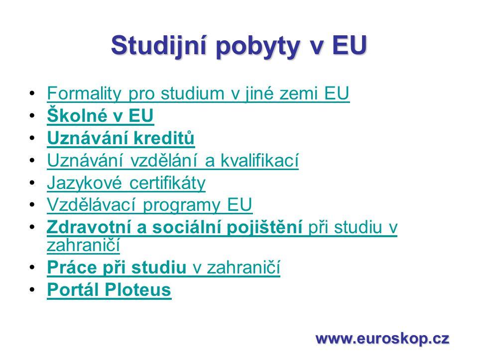 Studijní pobyty v EU Formality pro studium v jiné zemi EU Školné v EU Uznávání kreditů Uznávání vzdělání a kvalifikací Jazykové certifikáty Vzdělávací