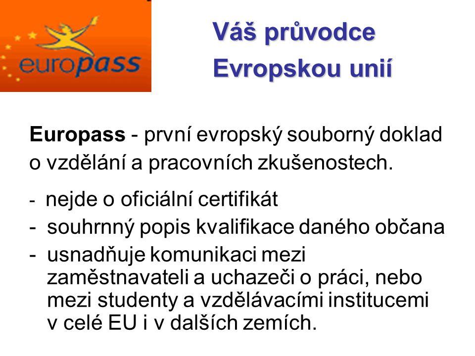 Europass - první evropský souborný doklad o vzdělání a pracovních zkušenostech. - nejde o oficiální certifikát -souhrnný popis kvalifikace daného obča