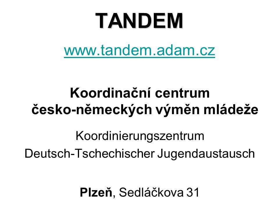 TANDEM TANDEM www.tandem.adam.cz www.tandem.adam.cz Koordinační centrum česko-německých výměn mládeže Koordinierungszentrum Deutsch-Tschechischer Juge