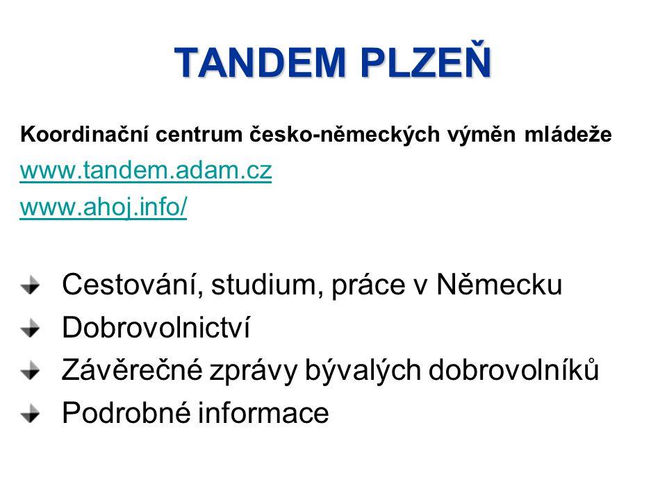 TANDEM PLZEŇ Koordinační centrum česko-německých výměn mládeže www.tandem.adam.cz www.ahoj.info/ Cestování, studium, práce v Německu Dobrovolnictví Závěrečné zprávy bývalých dobrovolníků Podrobné informace