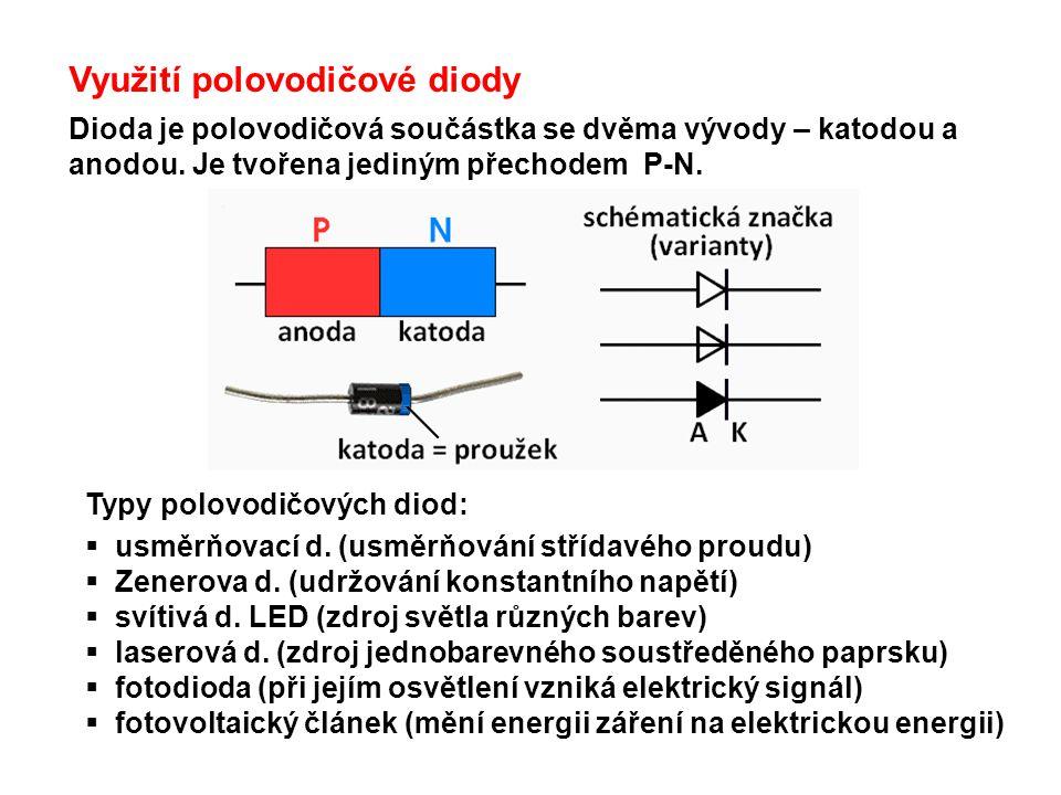 Využití polovodičové diody Dioda je polovodičová součástka se dvěma vývody – katodou a anodou. Je tvořena jediným přechodem P-N. Typy polovodičových d
