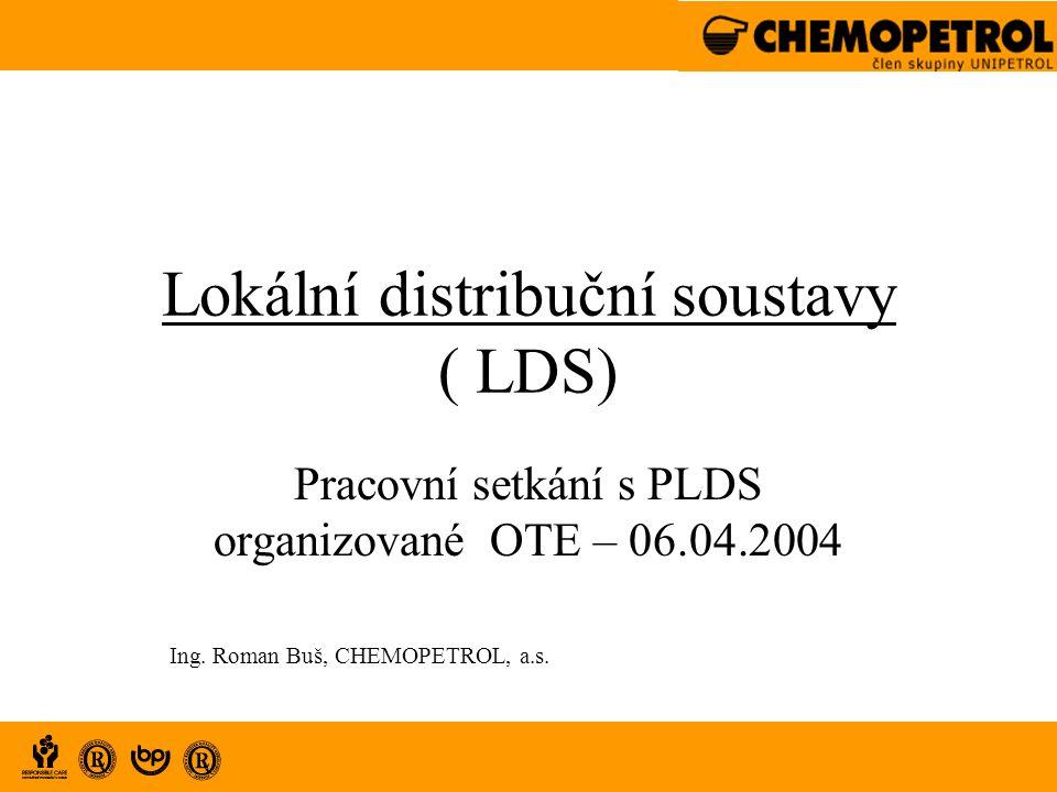 Lokální distribuční soustavy ( LDS) Pracovní setkání s PLDS organizované OTE – 06.04.2004 Ing. Roman Buš, CHEMOPETROL, a.s.