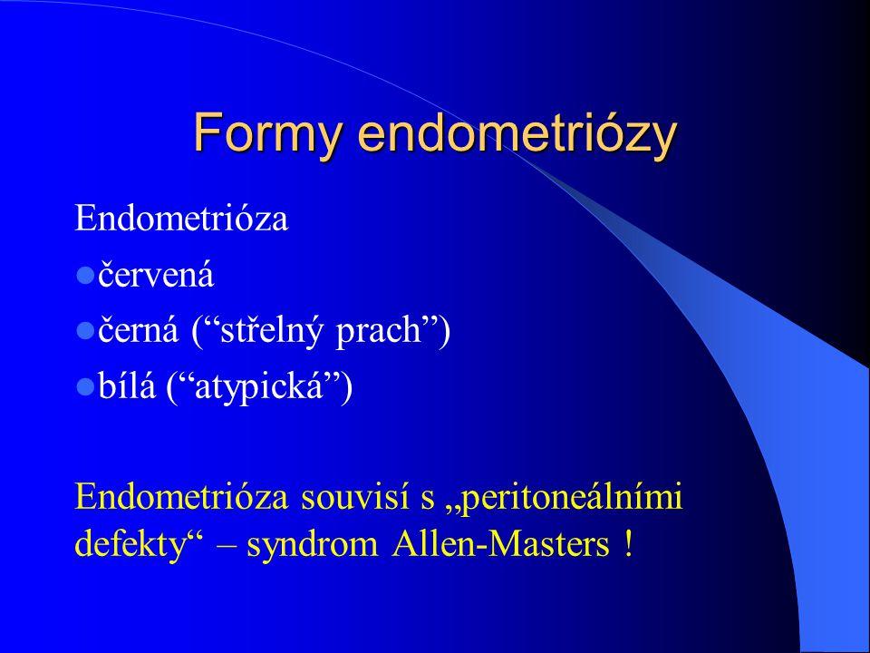 "Formy endometriózy Endometrióza červená černá ( střelný prach ) bílá ( atypická ) Endometrióza souvisí s ""peritoneálními defekty – syndrom Allen-Masters !"