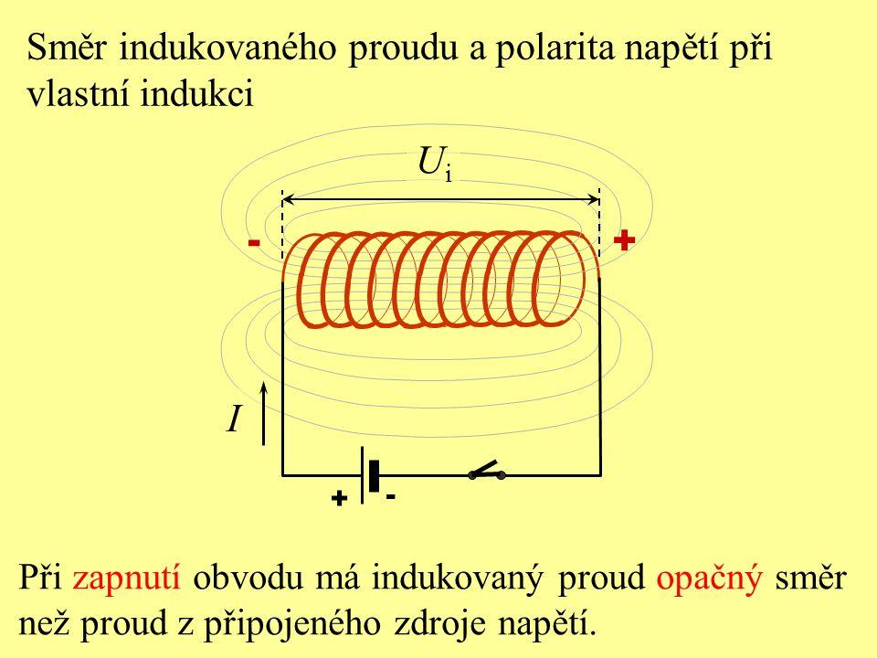 Při zapnutí obvodu má indukovaný proud opačný směr než proud z připojeného zdroje napětí. I + - UiUi + - Směr indukovaného proudu a polarita napětí př