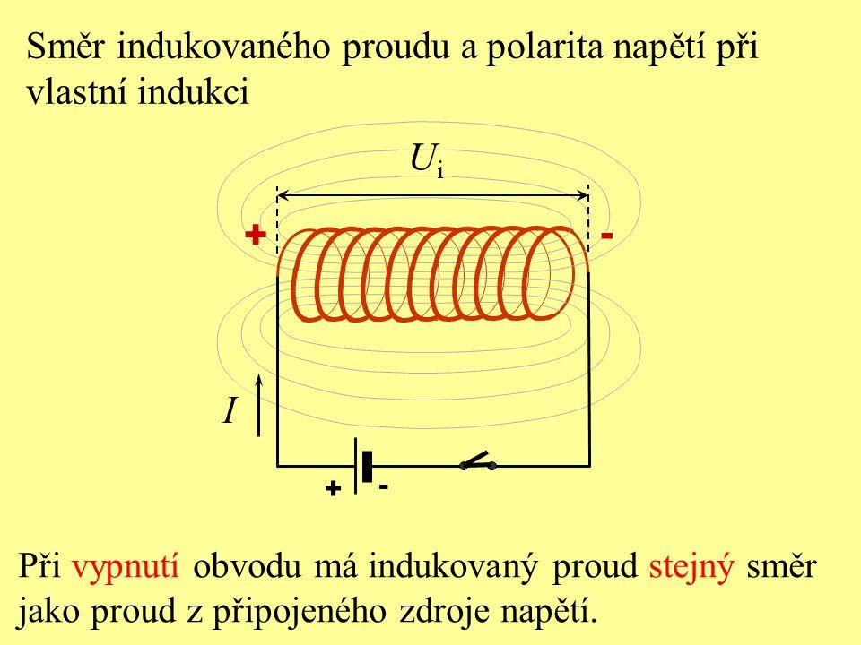 Při vypnutí obvodu má indukovaný proud stejný směr jako proud z připojeného zdroje napětí. I + - UiUi - + Směr indukovaného proudu a polarita napětí p